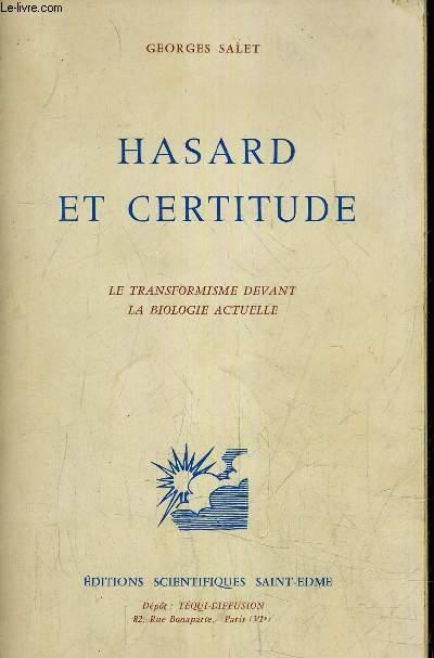 HASARD ET CERTITUDE - LA TRANSFORMATION DEVANT LA BIOLOGIE ACTUELLE.