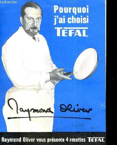 POURQUOI J'AI CHOISI TEFAL - RAYMOND OLIVIER VOUS PRESENTE 4 RECETTES TEFAL.