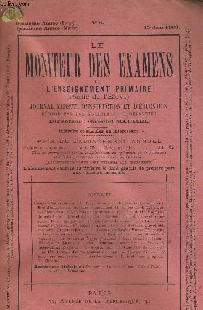 LE MONITEUR DES EXAMENS DE L'ENSEIGNEMENT PRIMAIRE (PARTIE DE L'ELEVE) JOURNAL MENSUEL D'INSTRUCTION ET D'EDUCATION - N°6 - DUZIEME ANNEE ELEVE - QUINZIEME ANNEE MAITRE - 15 JUIN 1903.