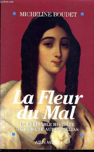 LA FLEUR DU MAL LA VERITABLE HISTOIRE DE LA DAME AUX CAMELIAS.