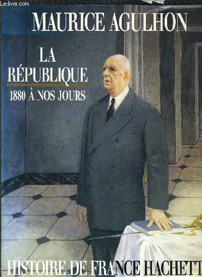 LA REPUBLIQUE DE JULES FERRY A FRANCOIS MITTERAND 1880 A NOS JOURS.