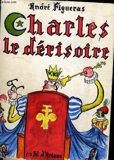 CHARLES LE DERISOIRE - PIECE EN 5 ACTES.
