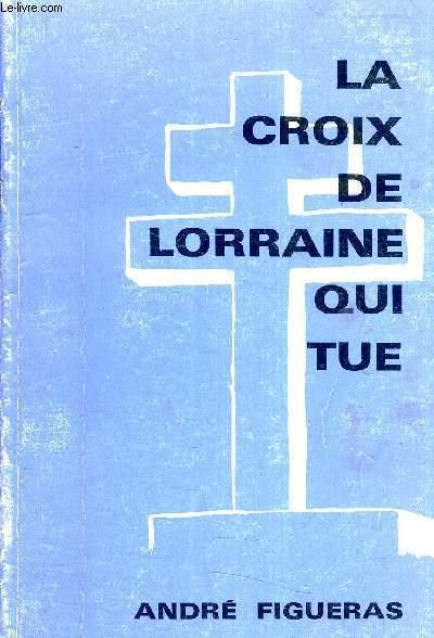 LA CROIX DE LA LORRAINE QUI TUE.