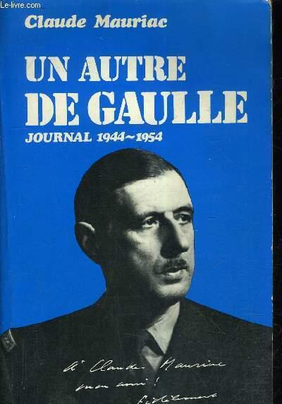 UN AUTRE DE GAULLE JOURNAL 1944-1954.