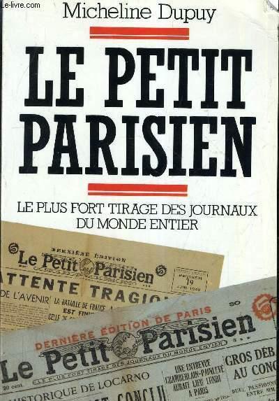 LE PETIT PARISIEN LE PLUS FORT TIRAGE DES JOURNAUX DU MONDE ENTIER.