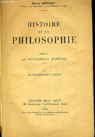 HISTOIRE DE LA PHILOSOPHIE - TOME 2 : LA PHILOSOPHIE MODERNE - I LE DIX SEPTIEME SIECLE.