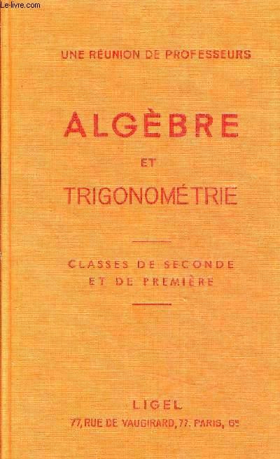 ALGEBRE ET TRIGONOMETRIE - CLASSES DE SECONDE ET DE PREMIERE.