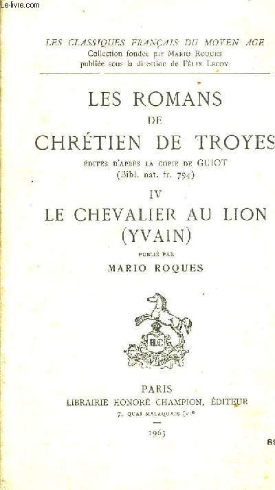LES ROMANS DE CHRETIEN DE TROYES IV LE CHEVALIER AU LION (YVAIN).