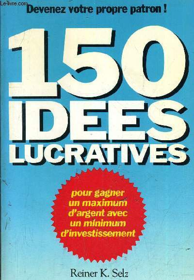 Devenez votre patron 150 idees lucratives reiner for Idees lucratives