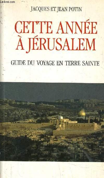 CETTE ANNEE A JERUSALEM - GUIDE DU VOYAGE EN TERRE SAINTE.