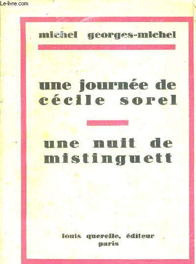 UNE JOURNEE DE CECILE SOREL - UNE NUIT DE MISTINGUETT.