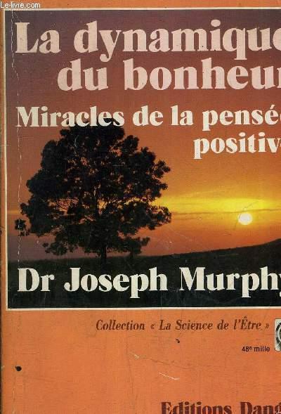 LA DYNAMIQUE DU BONHEUR MIRACLES DE LA PENSEE POSITIVE.
