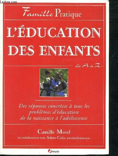 L'EDUCATION DES ENFANTS DE A à Z - DES REPONSES CONCRETES A TOUS LES PROBLEMES D'EDUCATION DE LA NAISSANCE A L'ADOLESCENCE.
