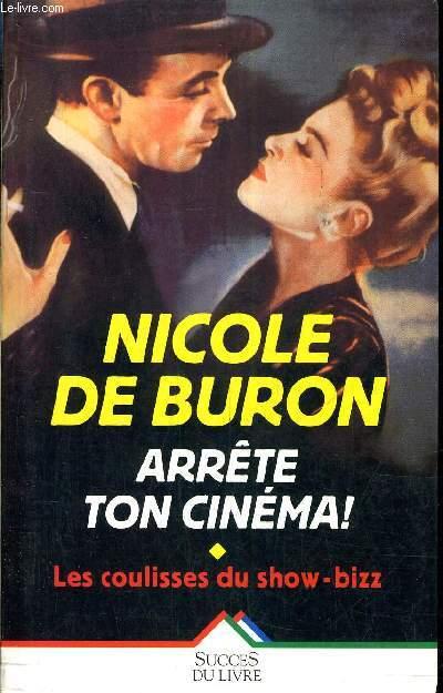 ARRETE TON CINEMA ! - LES COULISSES DU SHOW BIZZ.