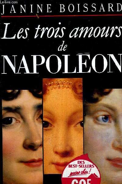 LES TROIS AMOURS DE NAPOLEON - TOME 1 : TROIS FEMMES ET UN EMPEREUR.