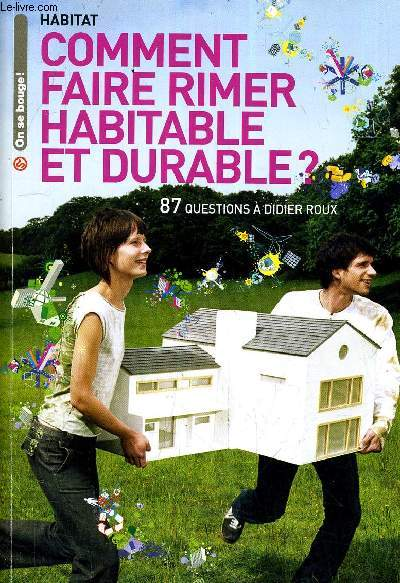 COMMENT FAIRE RIMER HABITABLE ET DURABLE ? 87 QUESTIONS A DIDIER ROUX.