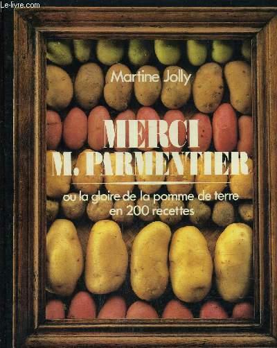 MERCI M.PARMENTIER OU LA GLOIRE DE LA POMME DE TERRE EN 200 RECETTES.
