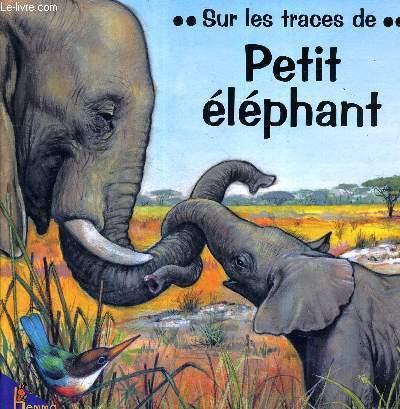 SUR LES TRACES DE PETIT ELEPHANT.