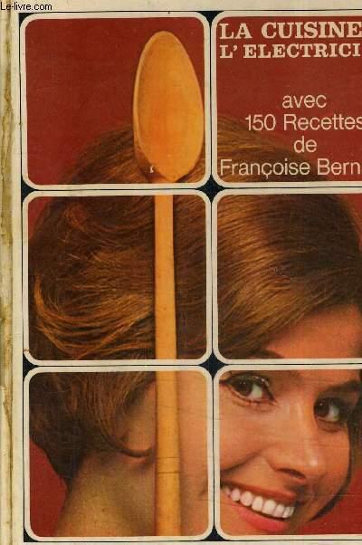 LA CUISINE A L'ELECTRICITE AVEC 150 RECETTES DE FRANCOISE BERNARD.
