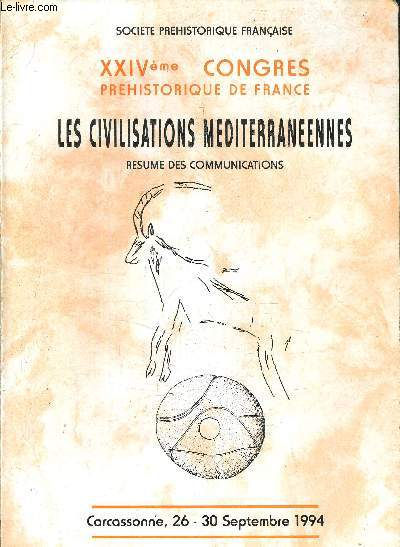 XXIVEME CONGRES PREHISTORIQUE DE FRANCE - LES CIVILISATIONS MEDITERRANEENNES RESUME DES COMMUNICATIONS - CARCASSONNE 26-30 SEPTEMBRE 1994.