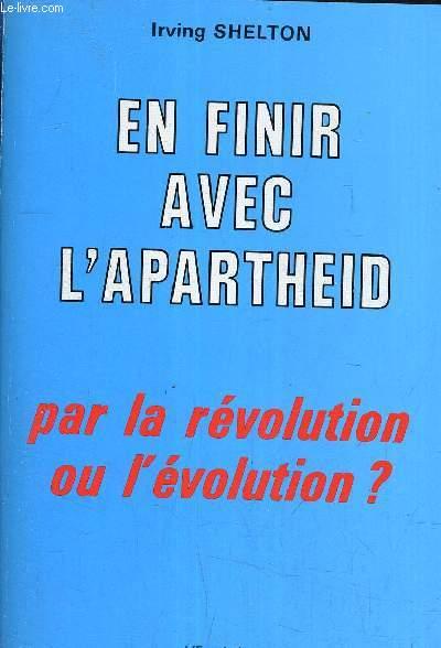 EN FINIR AVEC L'APARTHEID PAR LA REVOLUTION OU L'EVOLUTION.