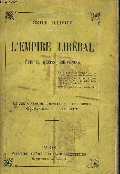 L'EMPIRE LIBERAL ETUDES RECITS SOUVENIRS - LE GUET APENS HOHENZOLLERN LE CONCILE OECUMENIQUE LE PLEBISCITE.