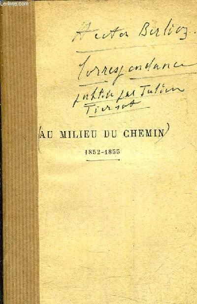 AU MILIEU DU CHEMIN 1852-1855  - CORRESPONDANCE PUBLIEE PAR JULIEN TIERSOT.