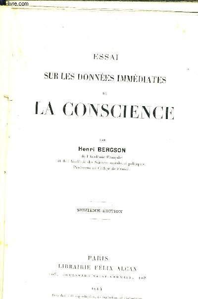 ESSAI SUR LES DONNEES IMMEDIATES DE LA CONSCIENCE / SEIZIEME EDITION.