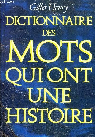 DICTIONNAIRE DES MOTS QUI ONT UNE HISTOIRE.