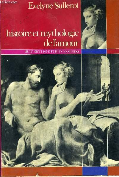 HISTOIRE ET MYTHOLOGIE DE L'AMOUR - HUIT SIECLES D'ECRITS FEMININES.