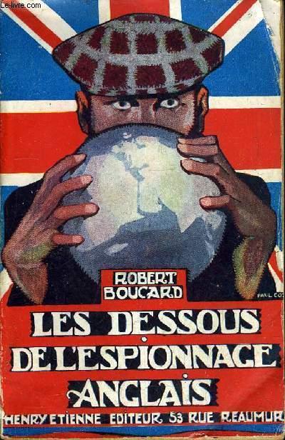 LES DESSOUS DE L'ESPIONNAGE ANGLAIS DES DOCUMENTS DES FAITS / 4E EDITION.