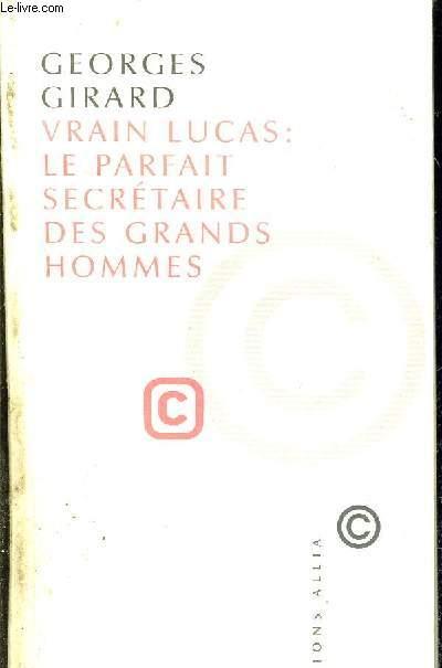 VRAIN LUCAS : LE PARFAIT SECRETAIRE DES GRANDS HOMMES OU LES LETTRES DE SAPHO PLATON VERCINGETORIX CLEOPATRE MARIE MADELEINE CHARLEMAGNE JEANNE D'ARC ET AUTRES PERSONNAGES ILLUSTRES.