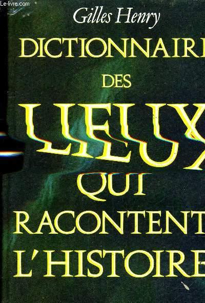 DICTIONNAIRE DES LIEUX QUI RACONTENT L'HISTOIRE.