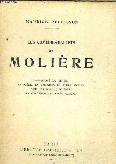 LES COMEDIES BALLETS DE MOLIERE - ORIGINALITE DU GENRE LA POESIE LA FANTAISIE LA SATIRE SOCIALE DANS LES COMEDIES BALLETS LA COMEDIE BALLET APRES MOLIERE.