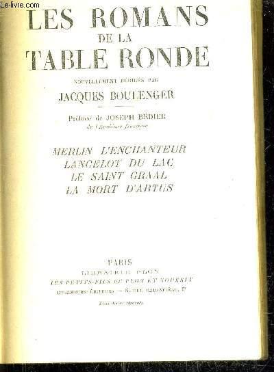 LES ROMANS DE LA TABLE RONDE - NOUVELLEMENT REDIGES PAR JACQUES BOULENGER - MERLIN L'ENCHANTEUR - LANCELOT DU LAC LE SAINT GRAAL LA MORT D'ARTUS .