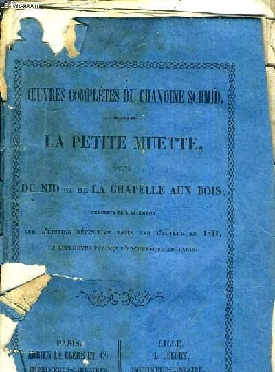 OEUVRES COMPLETES DU CHANOINE SCHMID - LA PETITE MUETTE SUIVI DU NID ET DE LA CHAPELLE AUX BOIS - SUR L'EDITION DEFINITIVE DONNE PAR L'AUTEUR DE 1841 A 1844 ET APPROUVEE PAR MGR L'ARCHEVEQUE DE PARIS.