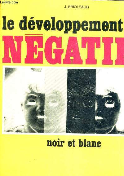 LE DEVELOPPEMENT DES NEGATIFS - NOIR ET BLANC /4e EDITION.