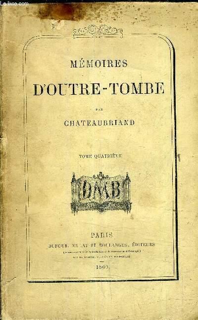 MEMOIRES D'OUTRE TOMBE - TOME QUATRIEME.