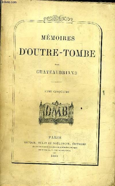 MEMOIRES D'OUTRE TOMBE - TOME CINQUIEME.