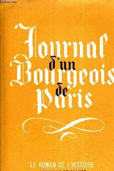 JOURNAL D'UN BOURGEOIS DE PARIS DE 1405 A 1449.