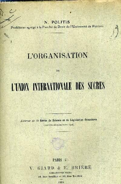 L'ORGANISATION DE L'UNION INTERNATIONALE DES SUCRES - EXTRAIT DE LA REVUE DE SCIENCE ET DE LEGISLATION FINANCIERES JANVIER FEVRIER MARS 1904 (PLAQUETTE).