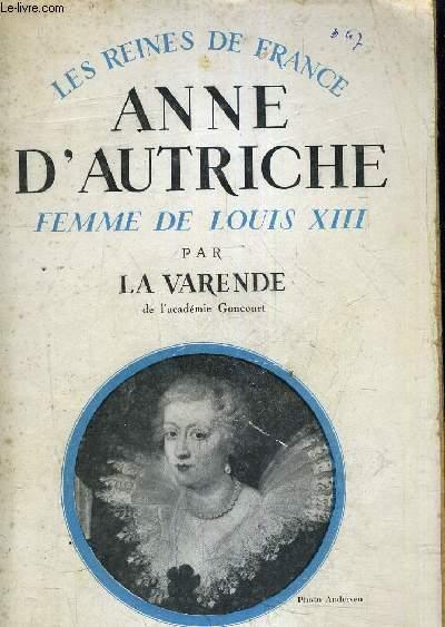 LES REINES DE FRANCE - ANNE D'AUTRICHE FEMME DE LOUIS XIII (1601-1666).