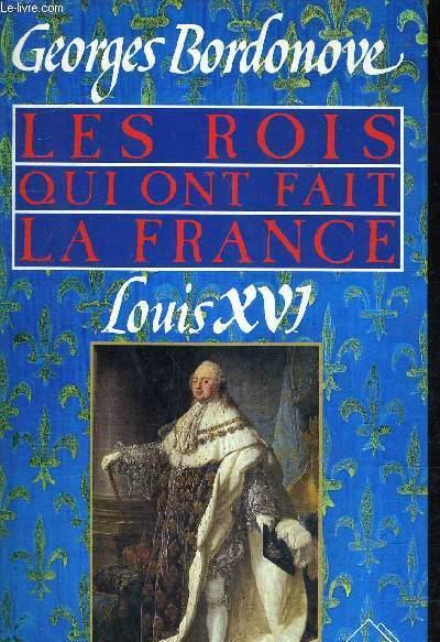 LES ROIS QUI ONT FAIT LA FRANCE - LOUIS XVI - LE ROI MARTYR.