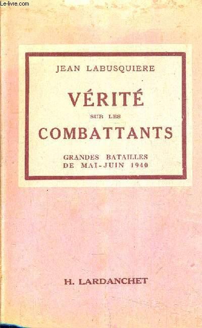 VERITE SUR LES COMBATTANTS - GRANDES BATAILLES DE MAI JUIN 1940.