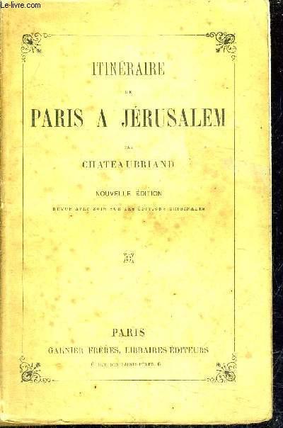 ITINERAIRE DE PARIS A JERUSALEM / NOUVELLE EDITION REVUE AVEC SOIN SUR LES EDITIONS ORIGINALES .