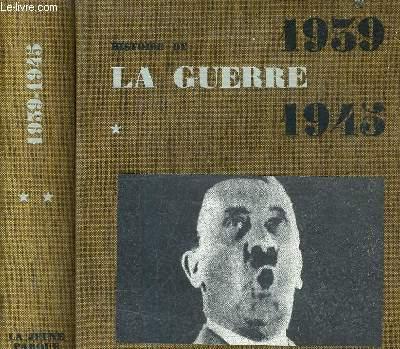 HISTOIRE DE LA GUERRE 1939-1945 - EN DEUX TOMES - 2 TOMES.