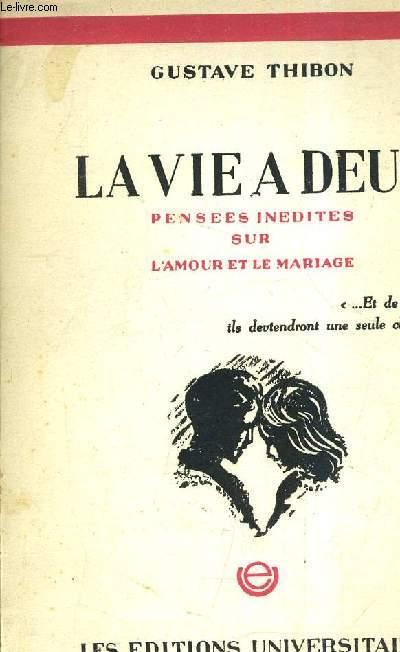 LA VIE A DEUX PENSEES INEDITE SUR L'AMOUR ET LE MARIAGE.
