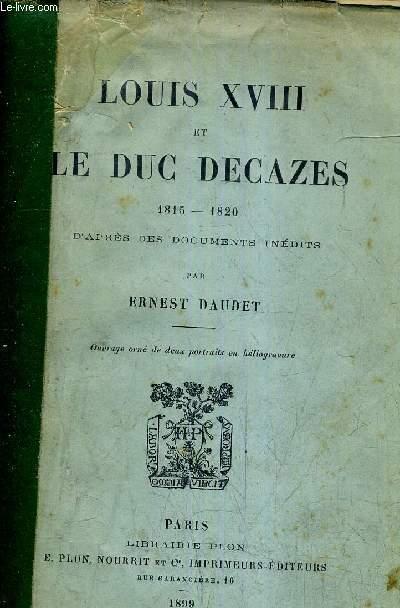 LOUIS XVIII ET LE DUC DECAZES 1815 1820 D'APRES DES DOCUMENTS INEDITS.