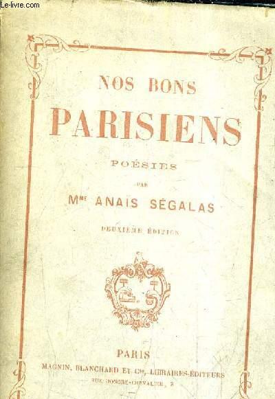 NOS BONS PARISIENS - POESIES PAR MLLE ANAIS SEGALAS/2E EDITION.