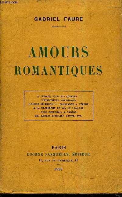 AMOURS ROMANTIQUES - A PADOUE SOUS LES ARCADES - L'HIRONDELLE ROMANTIQUE L'OMBRE DE BYRON BONAPARTE A VERONE A LA RECHERCHE DE MME DE LARNAGE AVEC STENDHAL A VARESE LES AMOURS D'HONORE D'URFE / EDITION ORIGINALE.